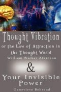 Thought Vibration or the Law of Attraction in the Thought World & Your Invisible Power (2 Books in 1)