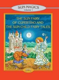 Sun Magigcs V.1: The Sun Fairy of Cupertino and the Sun Child Fairy Tales